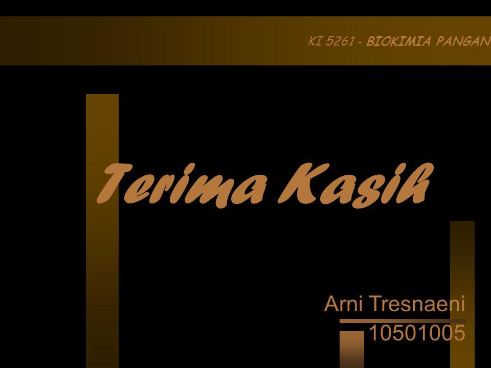 KI 5261 - BIOKIMIA PANGAN Arni Tresnaeni 10501005 Terima Kasih