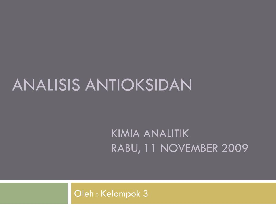 ANALISIS ANTIOKSIDAN Oleh : Kelompok 3 KIMIA ANALITIK RABU, 11 NOVEMBER 2009