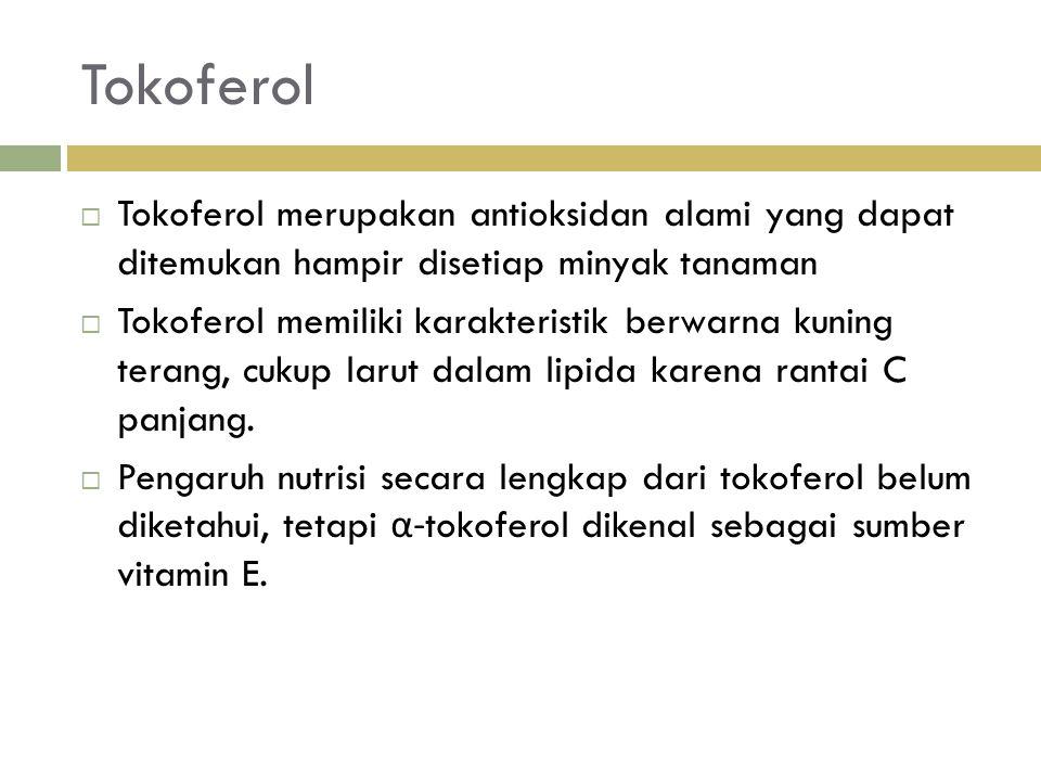 Tokoferol  Tokoferol merupakan antioksidan alami yang dapat ditemukan hampir disetiap minyak tanaman  Tokoferol memiliki karakteristik berwarna kuning terang, cukup larut dalam lipida karena rantai C panjang.