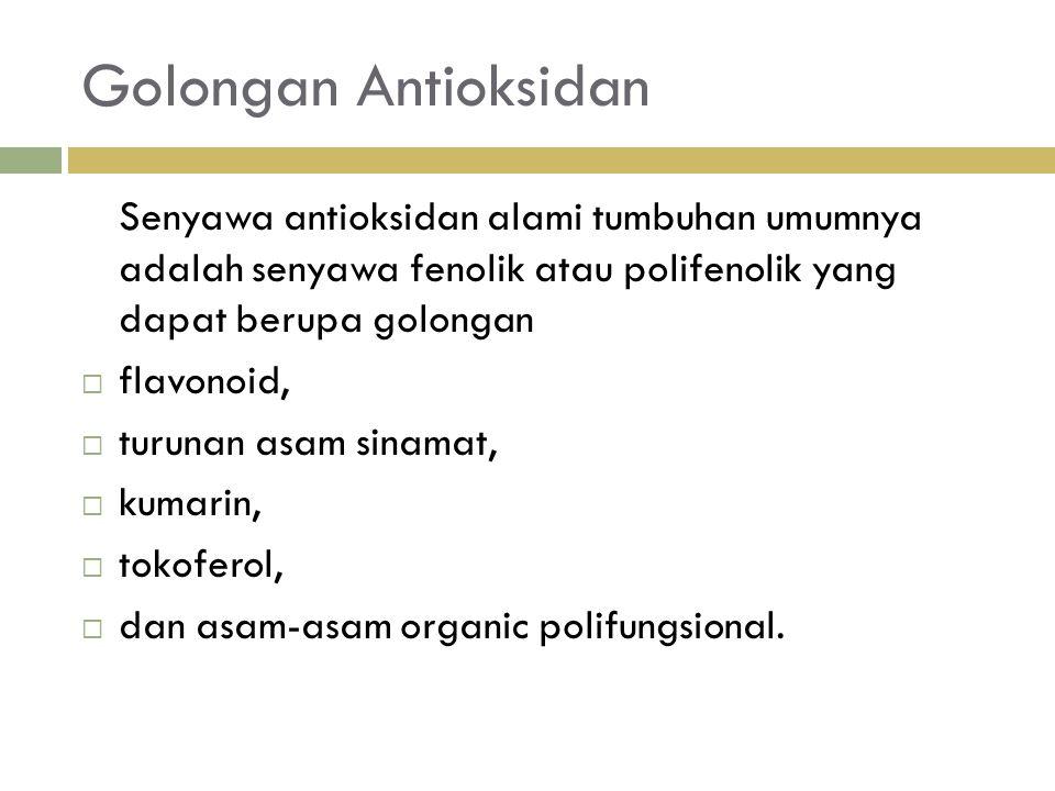 Golongan Antioksidan Senyawa antioksidan alami tumbuhan umumnya adalah senyawa fenolik atau polifenolik yang dapat berupa golongan  flavonoid,  turunan asam sinamat,  kumarin,  tokoferol,  dan asam-asam organic polifungsional.