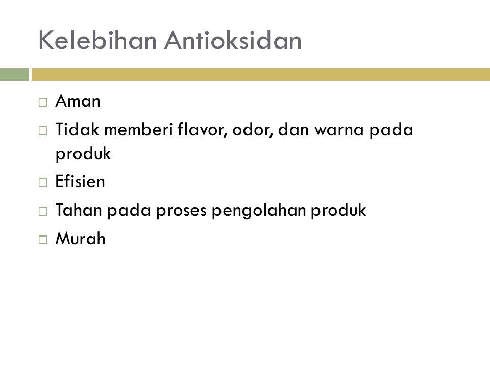 Kelebihan Antioksidan  Aman  Tidak memberi flavor, odor, dan warna pada produk  Efisien  Tahan pada proses pengolahan produk  Murah