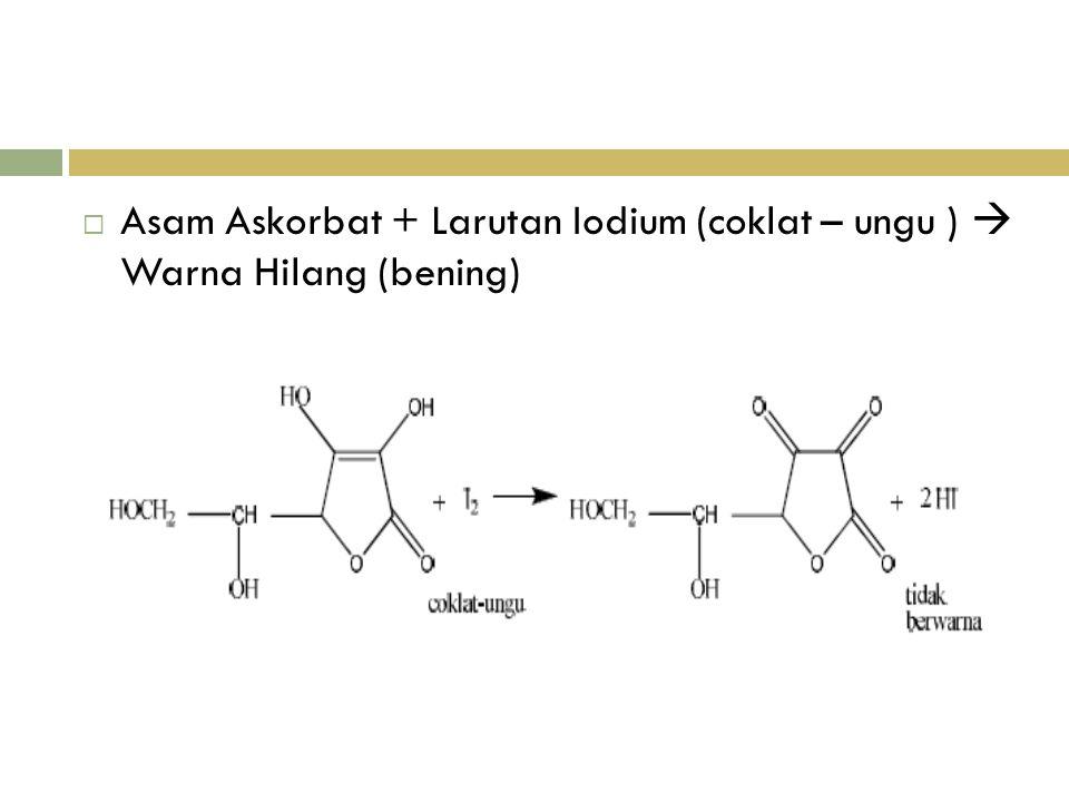  Asam Askorbat + Larutan Iodium (coklat – ungu )  Warna Hilang (bening)