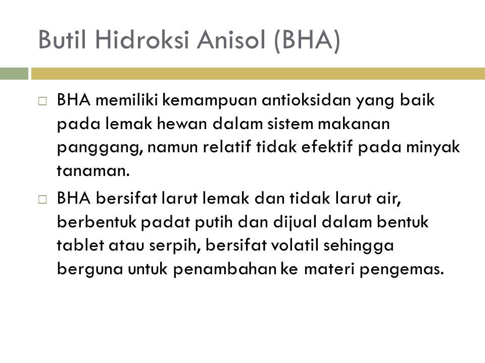 Butil Hidroksi Anisol (BHA)  BHA memiliki kemampuan antioksidan yang baik pada lemak hewan dalam sistem makanan panggang, namun relatif tidak efektif pada minyak tanaman.