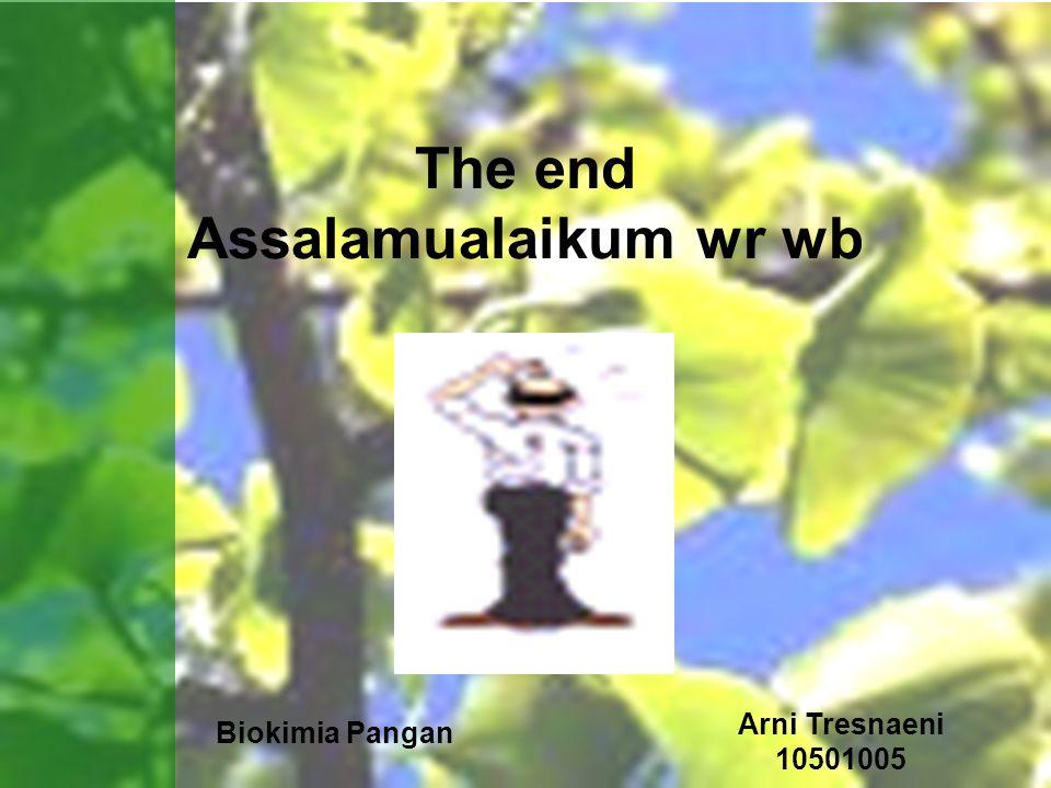 Biokimia Pangan Arni Tresnaeni 10501005 The end Assalamualaikum wr wb