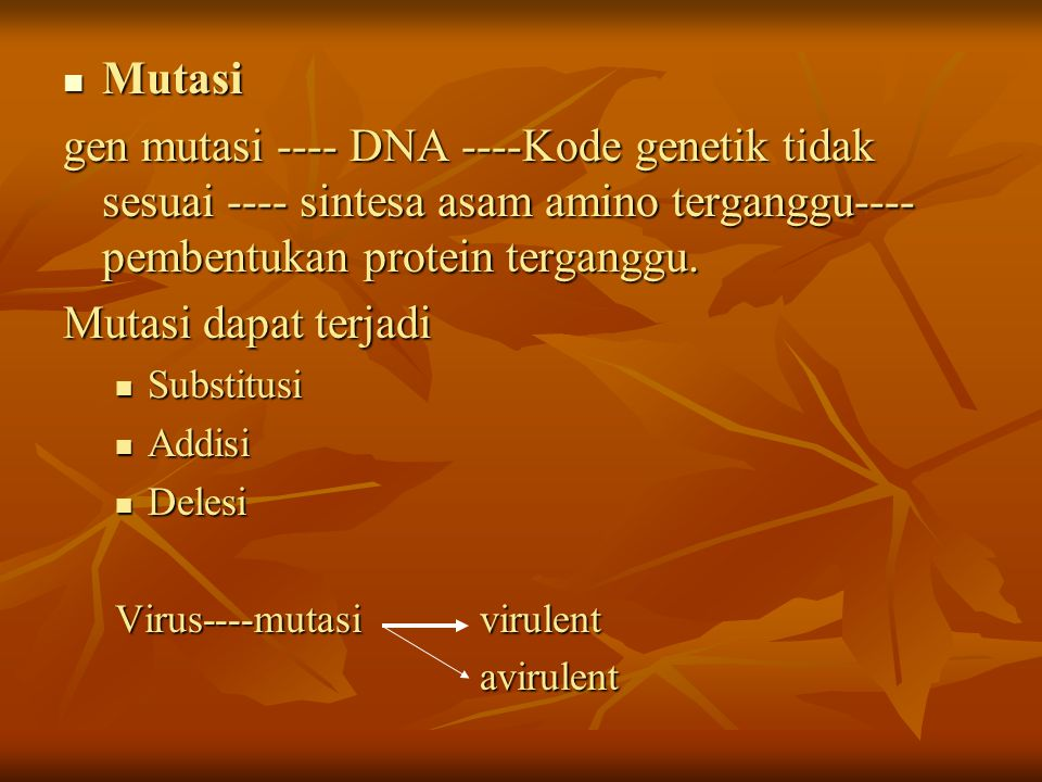 Mutasi Mutasi gen mutasi ---- DNA ----Kode genetik tidak sesuai ---- sintesa asam amino terganggu---- pembentukan protein terganggu. Mutasi dapat terj