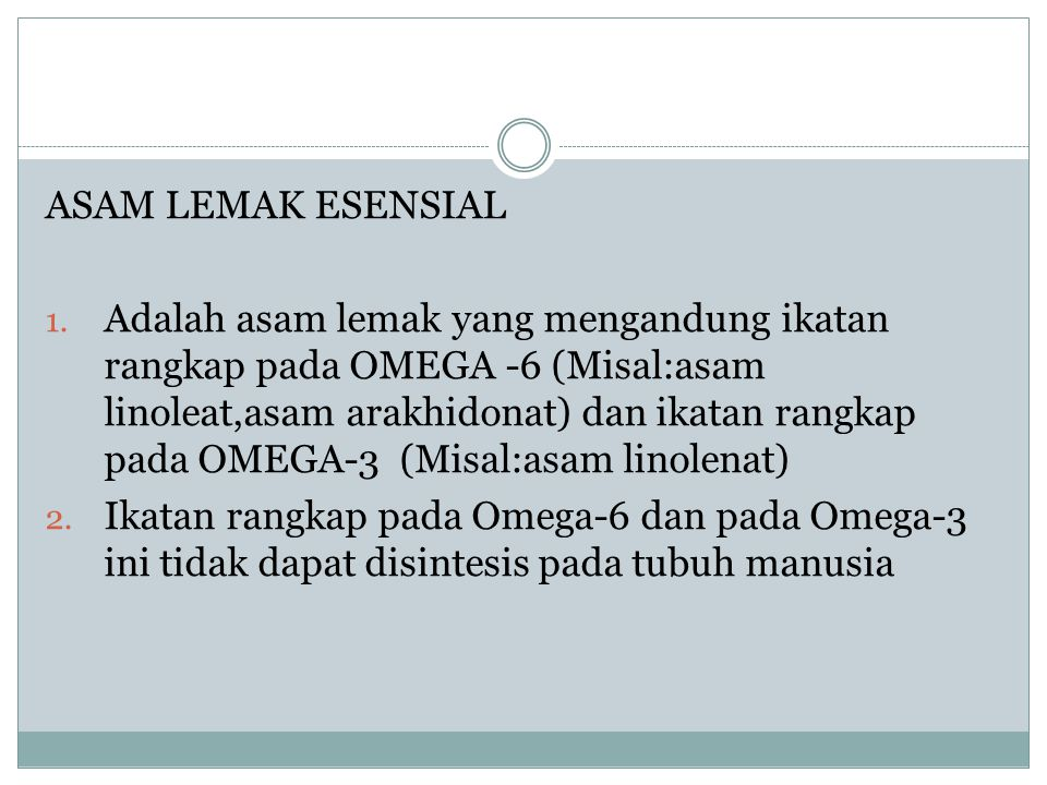 ASAM LEMAK ESENSIAL 1. Adalah asam lemak yang mengandung ikatan rangkap pada OMEGA -6 (Misal:asam linoleat,asam arakhidonat) dan ikatan rangkap pada O
