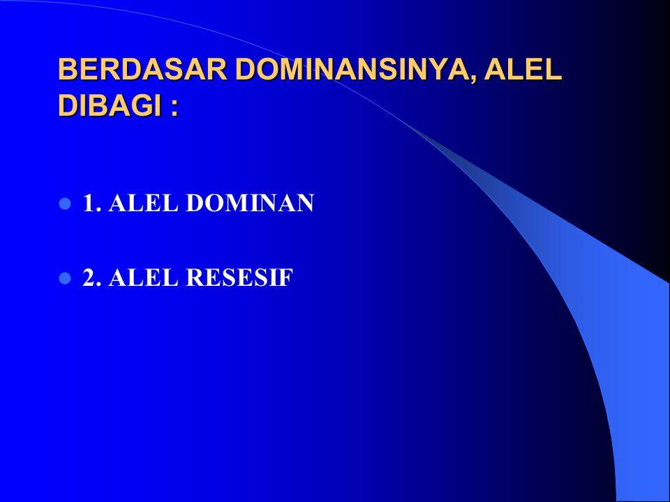 BERDASAR DOMINANSINYA, ALEL DIBAGI : 1. ALEL DOMINAN 2. ALEL RESESIF