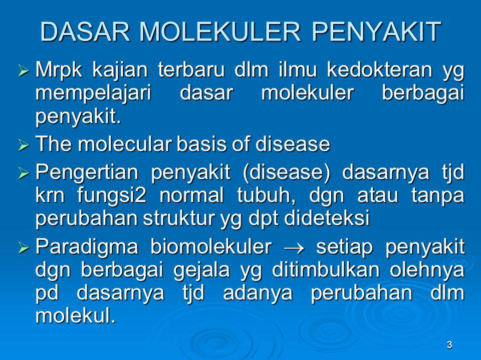 3 DASAR MOLEKULER PENYAKIT  Mrpk kajian terbaru dlm ilmu kedokteran yg mempelajari dasar molekuler berbagai penyakit.  The molecular basis of diseas