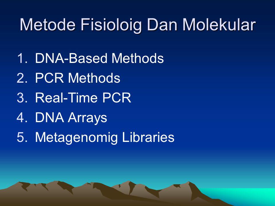 DNA-Based Methods Memiliki potensi yg luas utk memperluas pengetahuan ttg struktur dan fungsi komunitas mikroba M etode ini dpt menjelaskan komposisi phylogenetik dan status fungsional komunitas mikrobia