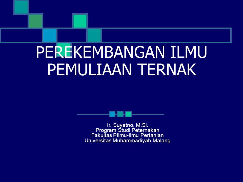 PEREKEMBANGAN ILMU PEMULIAAN TERNAK Ir. Suyatno, M.Si. Program Studi Peternakan Fakultas PIlmu-Ilmu Pertanian Universitas Muhammadiyah Malang