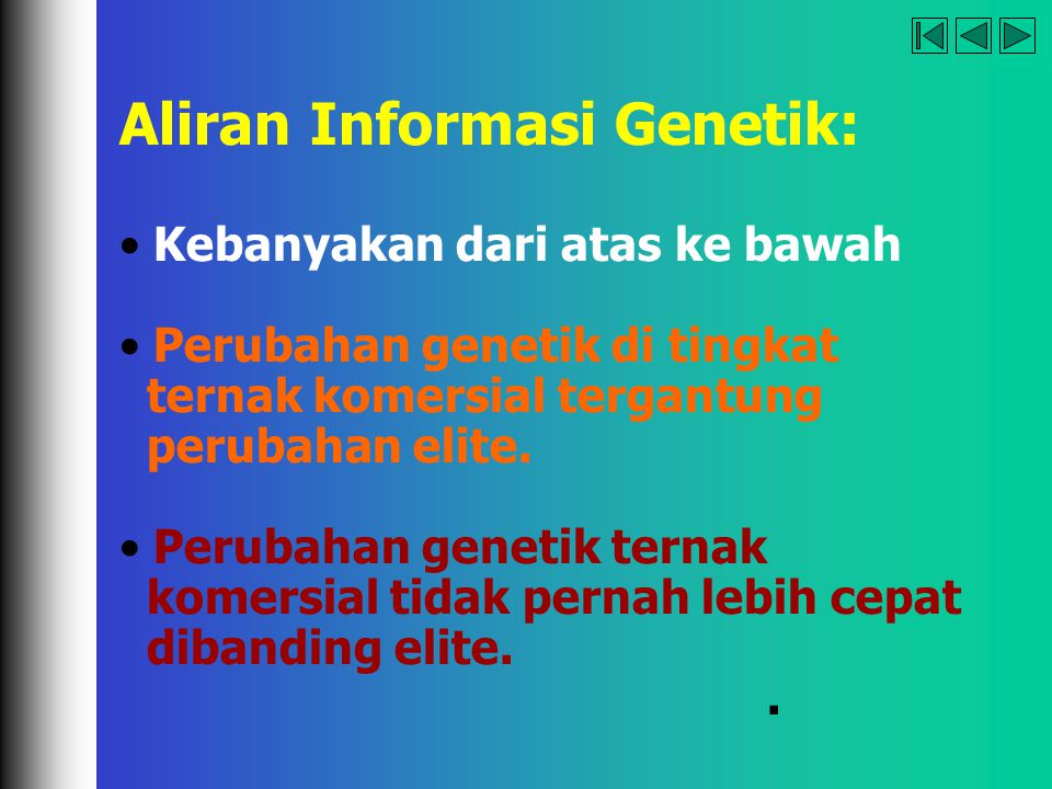 Aliran Informasi Genetik: Kebanyakan dari atas ke bawah Perubahan genetik di tingkat ternak komersial tergantung perubahan elite. Perubahan genetik te