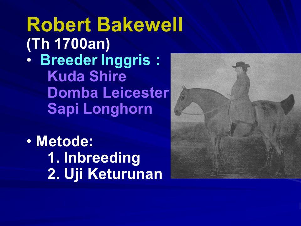 Robert Bakewell (Th 1700an) Breeder Inggris : Kuda Shire Domba Leicester Sapi Longhorn Metode: 1. Inbreeding 2. Uji Keturunan