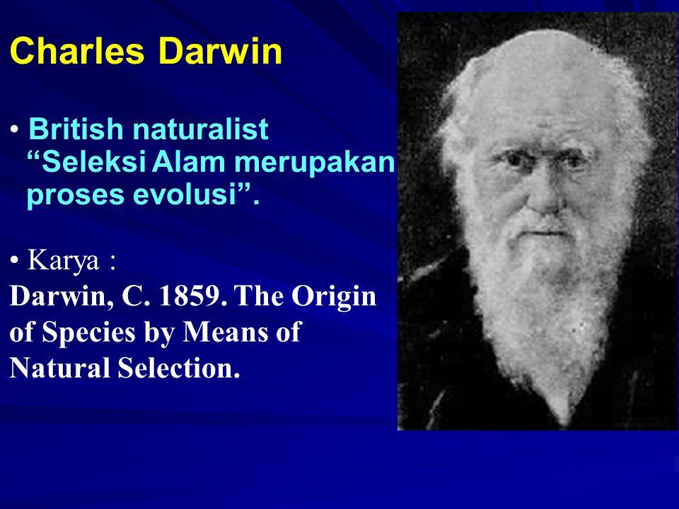 """Charles Darwin British naturalist """"Seleksi Alam merupakan proses evolusi"""". Karya : Darwin, C. 1859. The Origin of Species by Means of Natural Selectio"""
