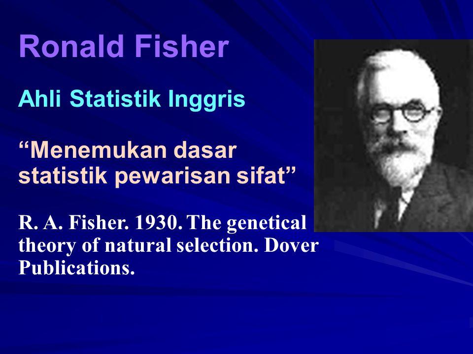"Ronald Fisher Ahli Statistik Inggris ""Menemukan dasar statistik pewarisan sifat"" R. A. Fisher. 1930. The genetical theory of natural selection. Dover"