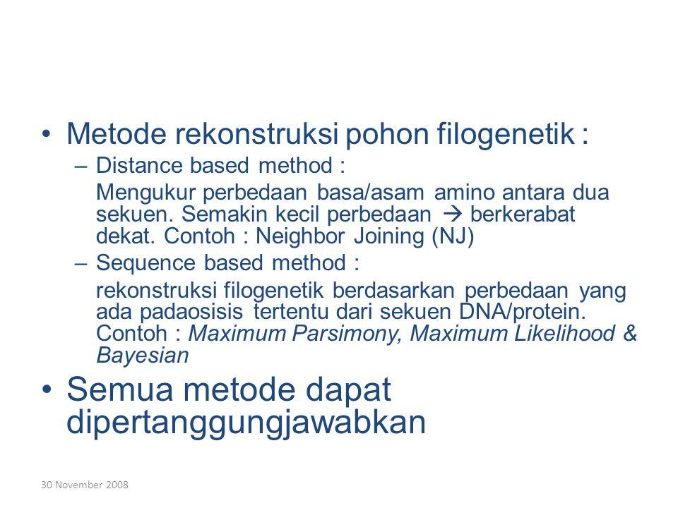 30 November 2008 Metode rekonstruksi pohon filogenetik : –Distance based method : Mengukur perbedaan basa/asam amino antara dua sekuen.