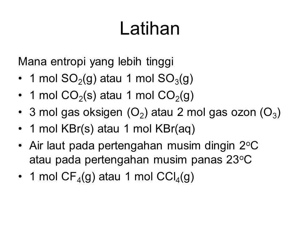 Latihan Mana entropi yang lebih tinggi 1 mol SO 2 (g) atau 1 mol SO 3 (g) 1 mol CO 2 (s) atau 1 mol CO 2 (g) 3 mol gas oksigen (O 2 ) atau 2 mol gas o