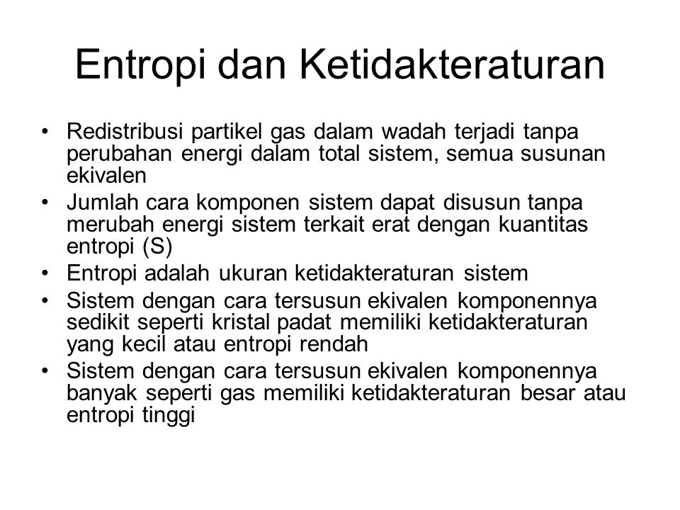 Entropi dan Ketidakteraturan Redistribusi partikel gas dalam wadah terjadi tanpa perubahan energi dalam total sistem, semua susunan ekivalen Jumlah ca