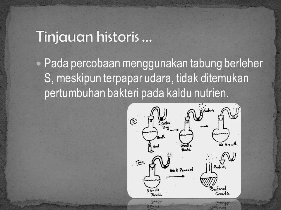 Pasteur's Experiment : Nutrient Broth dipanaskan & diletakkan pada tabung dg leher lurus & melengkung (berbentuk S).