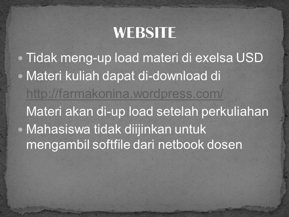 Tidak meng-up load materi di exelsa USD Materi kuliah dapat di-download di http://farmakonina.wordpress.com/ Materi akan di-up load setelah perkuliahan Mahasiswa tidak diijinkan untuk mengambil softfile dari netbook dosen