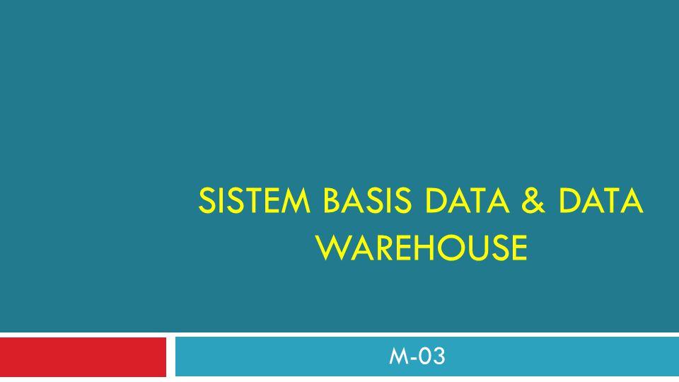 SISTEM BASIS DATA & DATA WAREHOUSE M-03