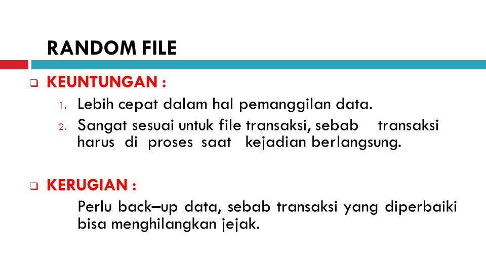  KEUNTUNGAN : 1. Lebih cepat dalam hal pemanggilan data. 2. Sangat sesuai untuk file transaksi, sebab transaksi harus di proses saat kejadian berlang