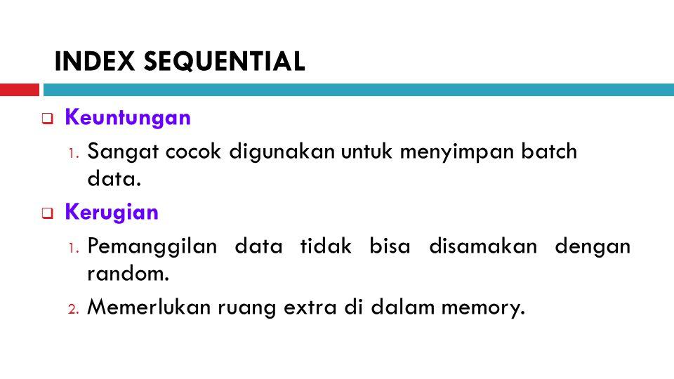  Keuntungan 1.Sangat cocok digunakan untuk menyimpan batch data.