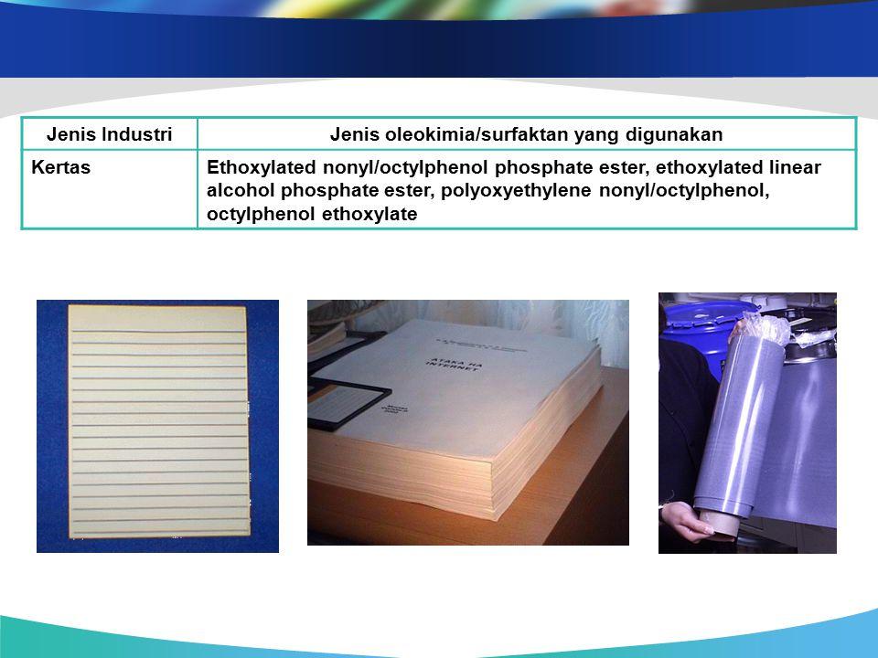Jenis IndustriJenis oleokimia/surfaktan yang digunakan KertasEthoxylated nonyl/octylphenol phosphate ester, ethoxylated linear alcohol phosphate ester