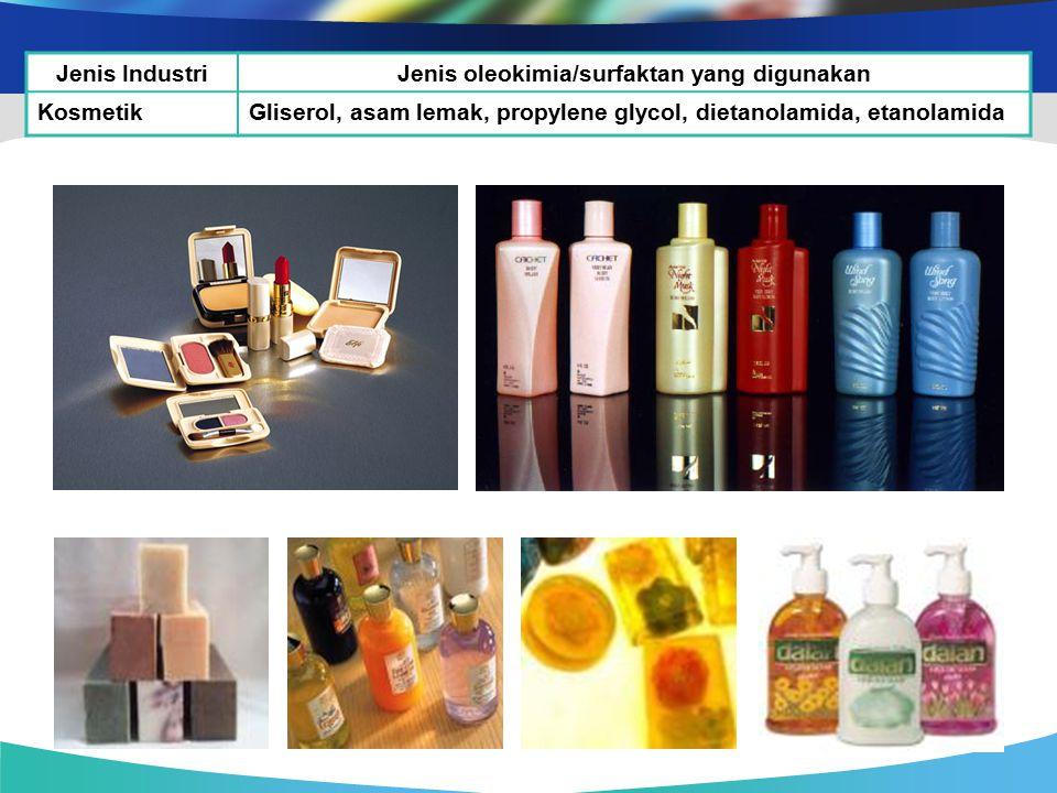 Jenis IndustriJenis oleokimia/surfaktan yang digunakan KosmetikGliserol, asam lemak, propylene glycol, dietanolamida, etanolamida