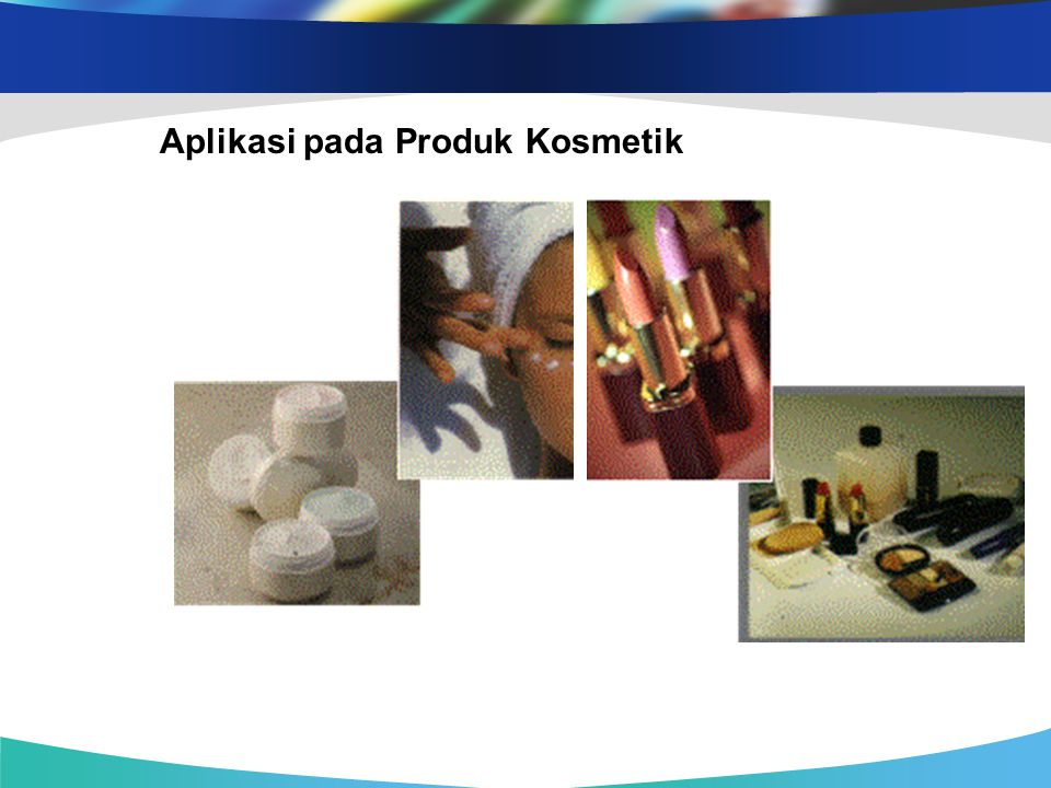 Aplikasi pada Produk Kosmetik Sumber : www.iopri.go.id