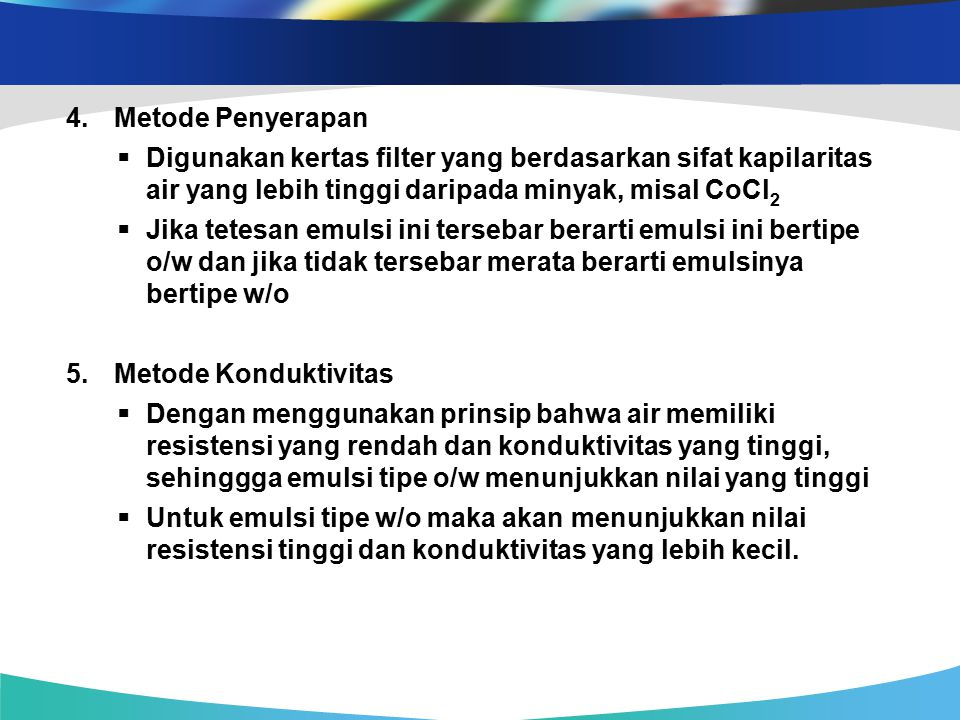 4.Metode Penyerapan  Digunakan kertas filter yang berdasarkan sifat kapilaritas air yang lebih tinggi daripada minyak, misal CoCl 2  Jika tetesan em