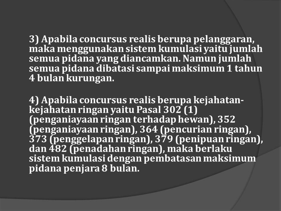 3) Apabila concursus realis berupa pelanggaran, maka menggunakan sistem kumulasi yaitu jumlah semua pidana yang diancamkan. Namun jumlah semua pidana