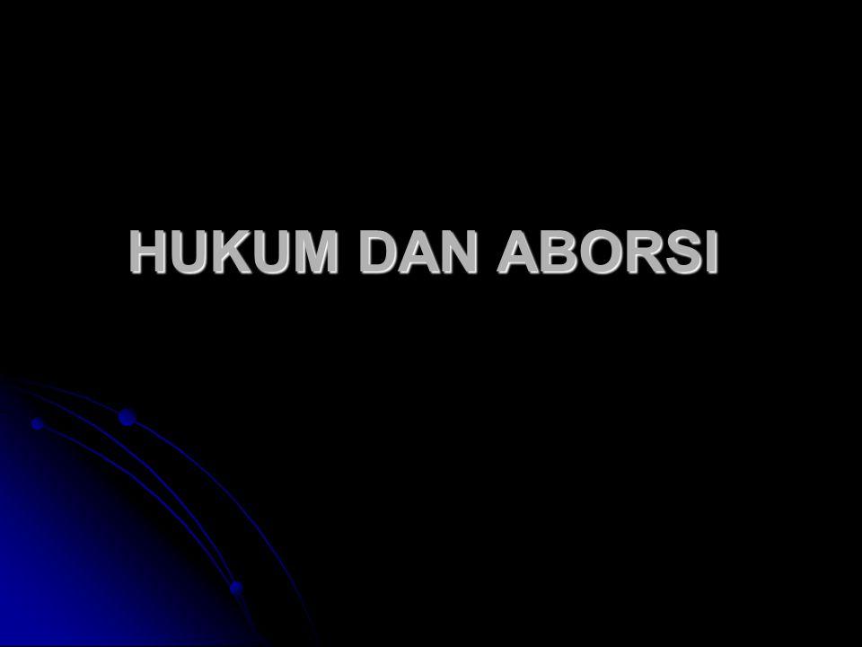 HUKUM DAN ABORSI HUKUM DAN ABORSI
