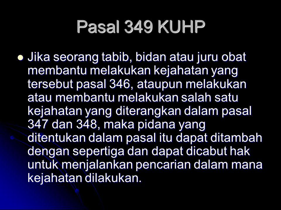 Pasal 349 KUHP Jika seorang tabib, bidan atau juru obat membantu melakukan kejahatan yang tersebut pasal 346, ataupun melakukan atau membantu melakuka