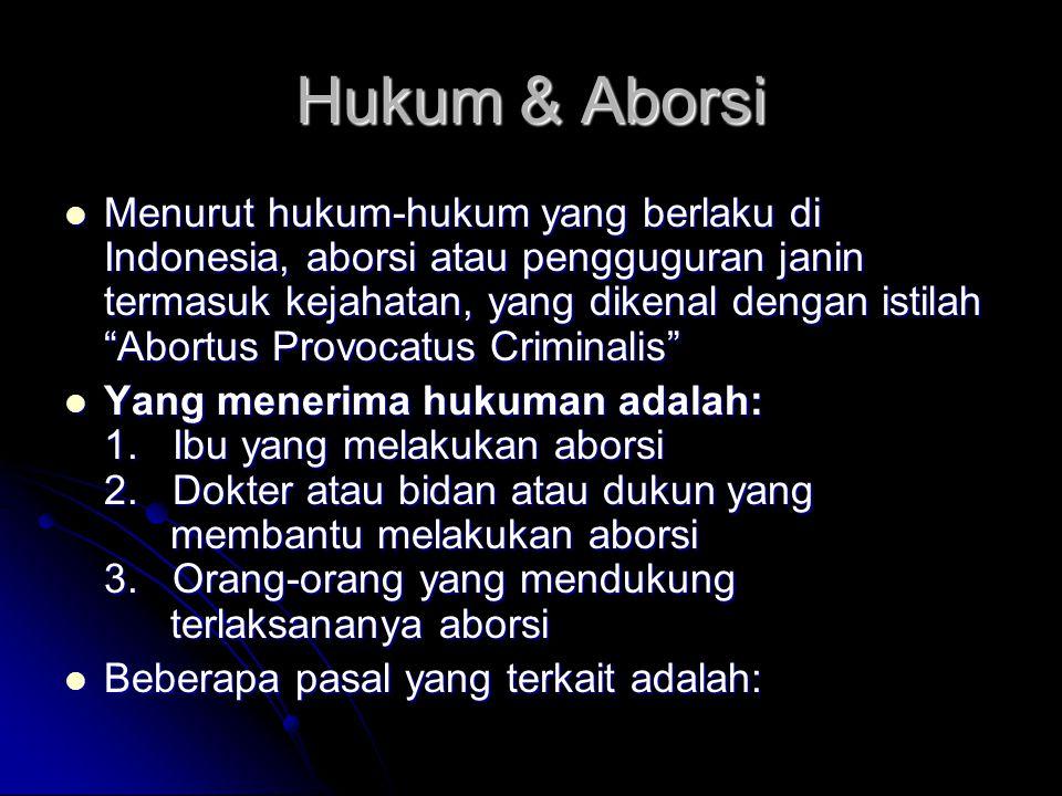 """Hukum & Aborsi Menurut hukum-hukum yang berlaku di Indonesia, aborsi atau pengguguran janin termasuk kejahatan, yang dikenal dengan istilah """"Abortus P"""