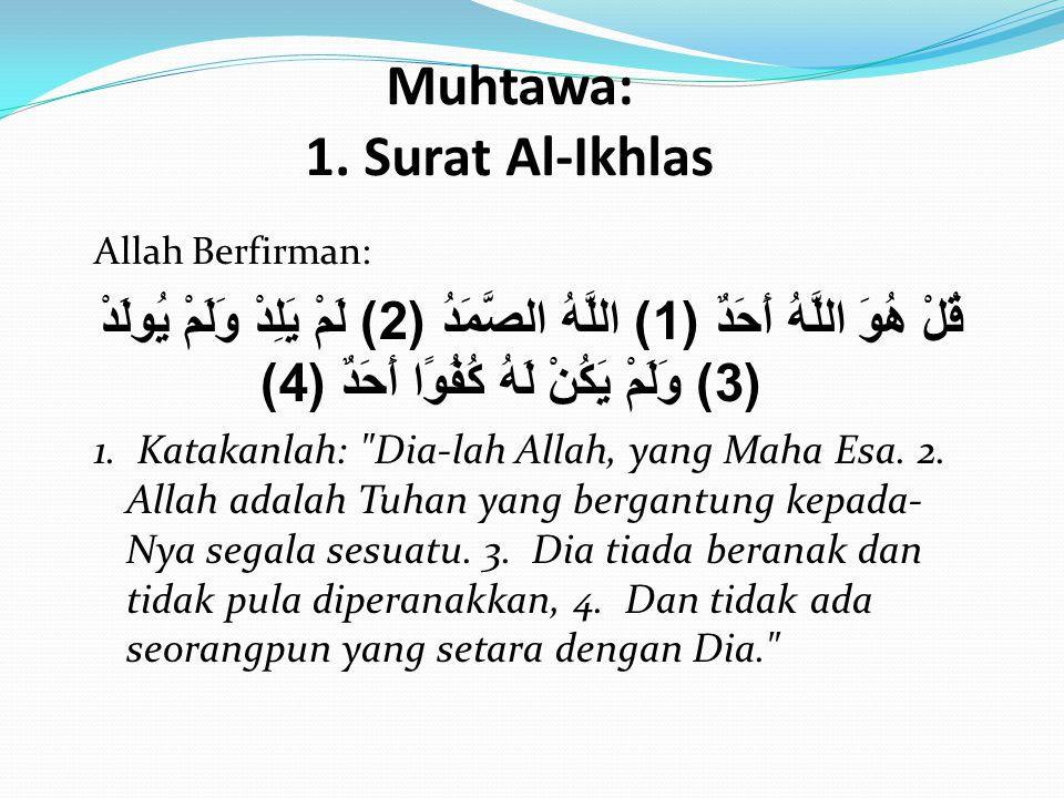 Muhtawa: 1. Surat Al-Ikhlas Allah Berfirman: قُلْ هُوَ اللَّهُ أَحَدٌ (1) اللَّهُ الصَّمَدُ (2) لَمْ يَلِدْ وَلَمْ يُولَدْ (3) وَلَمْ يَكُنْ لَهُ كُفُ