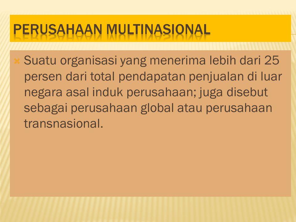  Suatu organisasi yang menerima lebih dari 25 persen dari total pendapatan penjualan di luar negara asal induk perusahaan; juga disebut sebagai perusahaan global atau perusahaan transnasional.