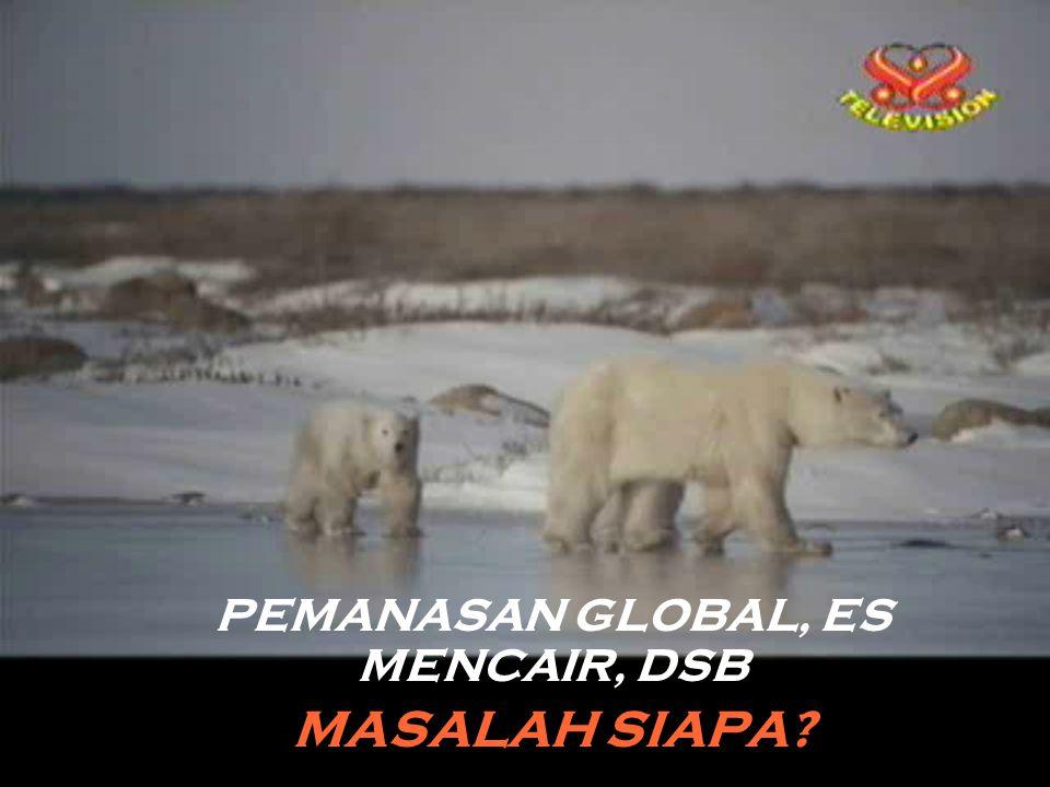 PEMANASAN GLOBAL TANGGUNG JAWAB SIAPA?