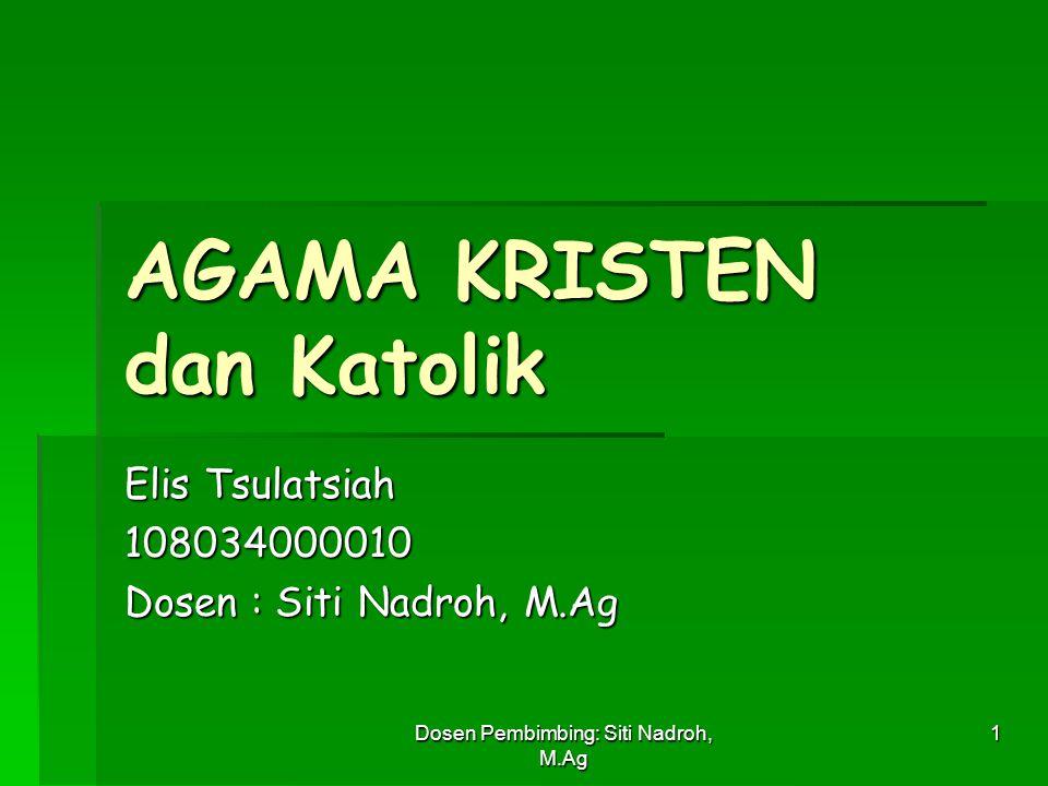 Dosen Pembimbing: Siti Nadroh, M.Ag 1 AGAMA KRISTEN dan Katolik Elis Tsulatsiah 108034000010 Dosen : Siti Nadroh, M.Ag