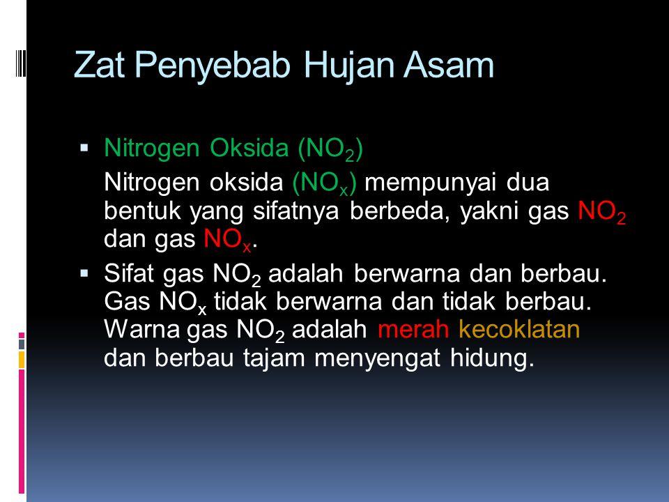 Zat Penyebab Hujan Asam  Nitrogen Oksida (NO 2 ) Nitrogen oksida (NO x ) mempunyai dua bentuk yang sifatnya berbeda, yakni gas NO 2 dan gas NO x.  S