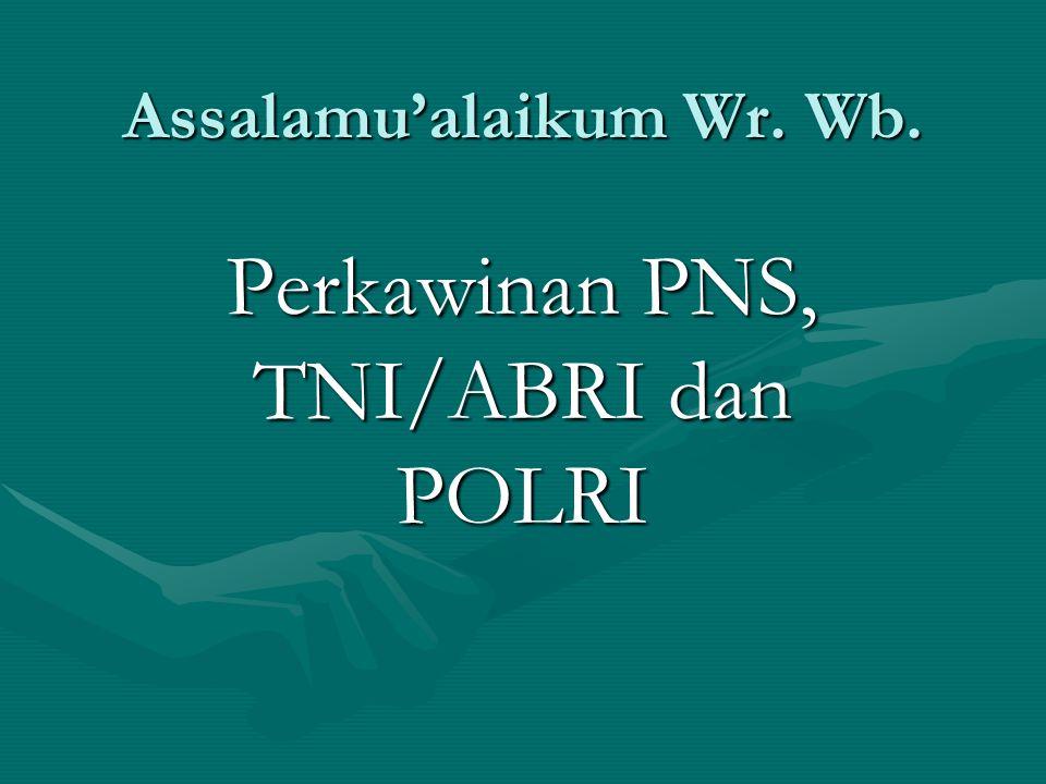 Assalamu'alaikum Wr. Wb. Perkawinan PNS, TNI/ABRI dan POLRI