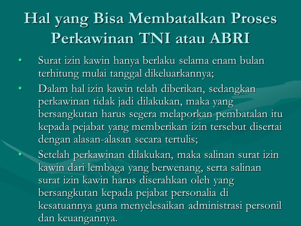 Hal yang Bisa Membatalkan Proses Perkawinan TNI atau ABRI Surat izin kawin hanya berlaku selama enam bulan terhitung mulai tanggal dikeluarkannya;Sura