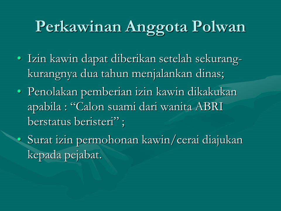 Perkawinan Anggota Polwan Izin kawin dapat diberikan setelah sekurang- kurangnya dua tahun menjalankan dinas;Izin kawin dapat diberikan setelah sekura