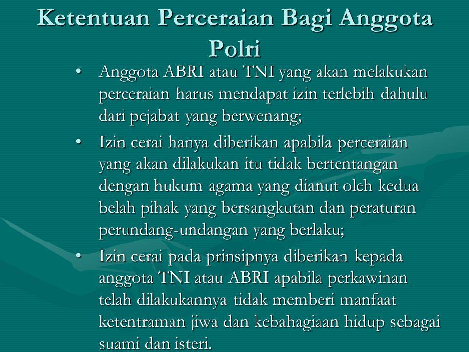 Ketentuan Perceraian Bagi Anggota Polri Anggota ABRI atau TNI yang akan melakukan perceraian harus mendapat izin terlebih dahulu dari pejabat yang ber