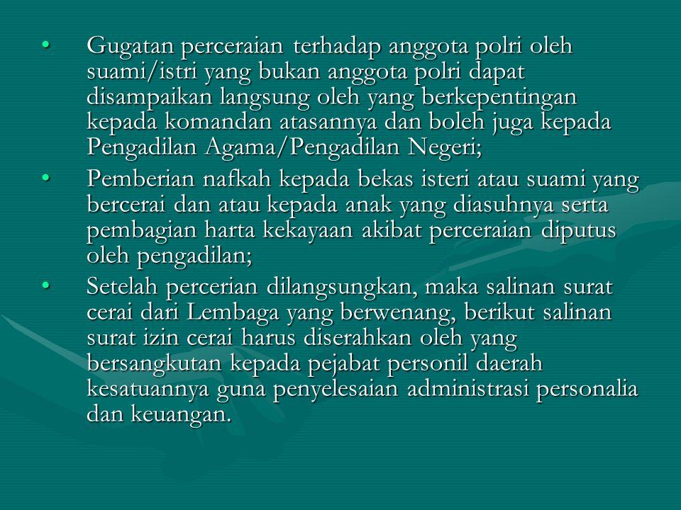 Gugatan perceraian terhadap anggota polri oleh suami/istri yang bukan anggota polri dapat disampaikan langsung oleh yang berkepentingan kepada komanda
