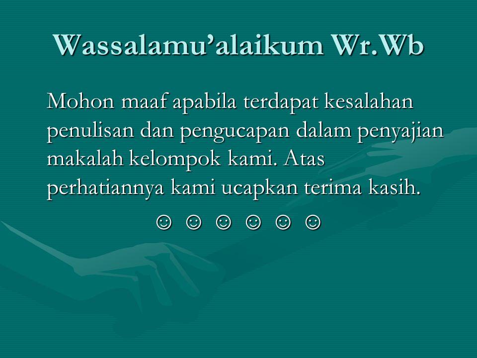 Wassalamu'alaikum Wr.Wb Mohon maaf apabila terdapat kesalahan penulisan dan pengucapan dalam penyajian makalah kelompok kami. Atas perhatiannya kami u