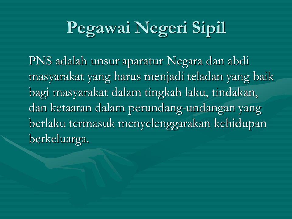 Pegawai Negeri Sipil PNS adalah unsur aparatur Negara dan abdi masyarakat yang harus menjadi teladan yang baik bagi masyarakat dalam tingkah laku, tin