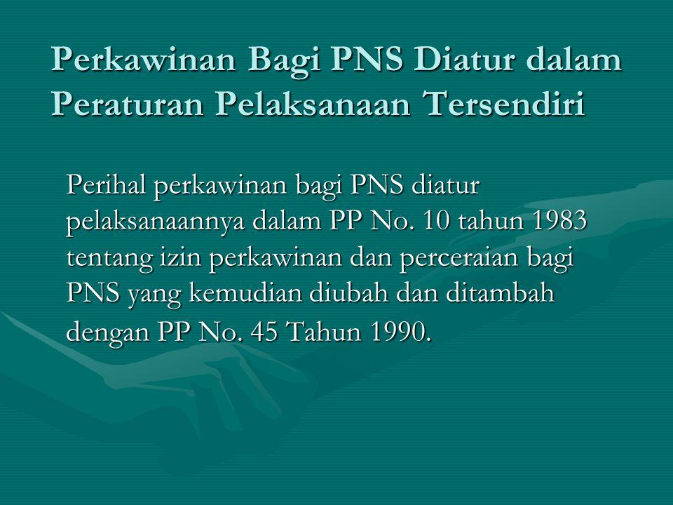 Perkawinan Bagi PNS Diatur dalam Peraturan Pelaksanaan Tersendiri Perihal perkawinan bagi PNS diatur pelaksanaannya dalam PP No. 10 tahun 1983 tentang