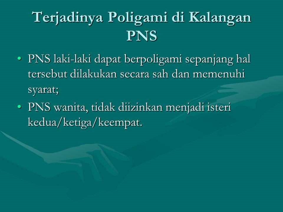 Terjadinya Poligami di Kalangan PNS PNS laki-laki dapat berpoligami sepanjang hal tersebut dilakukan secara sah dan memenuhi syarat;PNS laki-laki dapa