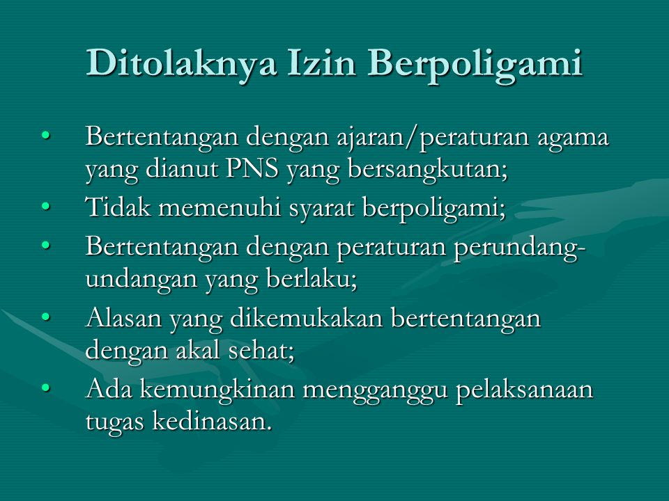 Ditolaknya Izin Berpoligami Bertentangan dengan ajaran/peraturan agama yang dianut PNS yang bersangkutan;Bertentangan dengan ajaran/peraturan agama ya