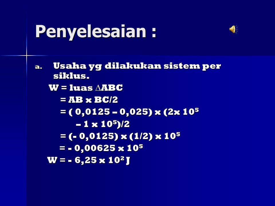 Penyelesaian : a.Usaha yg dilakukan sistem per siklus.